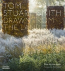 Image for Tom Stuart-Smith  : drawn from the land