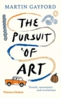 Image for The pursuit of art  : travels, encounters and revelations