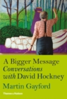 Image for A bigger message  : conversations with David Hockney