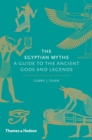 Image for The Egyptian myths  : a guide to the ancient gods and legends
