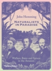 Image for Naturalists in paradise  : Wallace, Bates and Spruce in the Amazon
