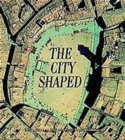 Image for The city shaped  : urban patterns and meanings through history