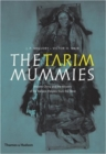 Image for The Tarim mummies  : ancient China and the mystery of the earliest peoples from the West