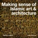 Image for Making sense of Islamic art & architecture