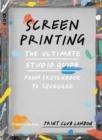 Image for Screenprinting  : the ultimate studio guide