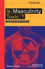 Image for Is masculinity toxic?  : a primer for the 21st century