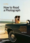 Image for How to read a photograph  : understanding, interpreting and enjoying the great photographers