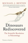 Image for The dinosaurs rediscovered  : how a scientific revolution is rewriting history