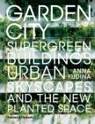 Image for Garden city  : supergreen buildings, urban skyscapes and the new planted space