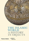 Image for The Islamic world  : a history in objects