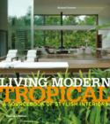 Image for Living modern tropical  : a sourcebook of stylish interiors