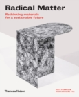Image for Radical matter  : rethinking materials for a sustainable future