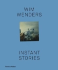 Image for Wim Wenders - instant stories  : 403 polaroids with 36 stories, and with a contribution of seven photographs by Annie Leibovitz