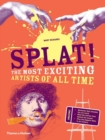 Image for Splat!  : the most exciting artists of all time