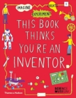 Image for This Book Thinks You're an Inventor : Imagine * Experiment * Create