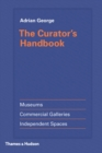 Image for The curator's handbook: museums, commercial galleries, independent spaces