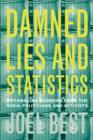 Image for Damned lies and statistics  : untangling numbers from the media, politicians, and activists