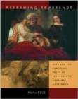 Image for Reframing Rembrandt  : Jews and the Christian image in seventeenth-century Amsterdam