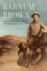 Image for Barnum Brown  : the man who discovered Tyrannosaurus rex