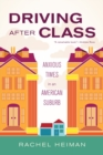 Image for Driving after class  : anxious times in an American suburb