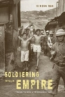Image for Soldiering through Empire : Race and the Making of the Decolonizing Pacific
