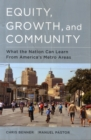 Image for Equity, growth, and community  : what the nation can learn from America's metro areas