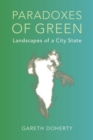Image for Paradoxes of Green : Landscapes of a City-State