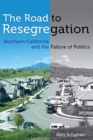 Image for The road to resegregation  : Northern California and the failure of politics