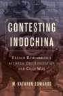Image for Contesting Indochina  : French remembrance between decolonization and Cold War
