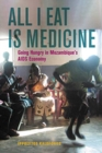 Image for All I eat is medicine  : going hungry in Mozambique's AIDS economy