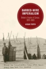 Image for Barbed-wire imperialism  : Britain's empire of camps, 1876-1903