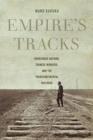Image for Empire's tracks  : indigenous nations, Chinese workers, and the transcontinental railroad