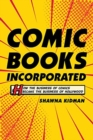 Image for Comic books incorporated  : how the business of comics became the business of Hollywood