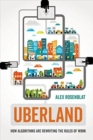 Image for Uberland  : how algorithms are rewriting the rules of work