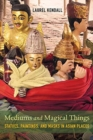 Image for Mediums and magical things  : statues, paintings, and masks in Asian places