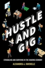 Image for Hustle and gig  : struggling and surviving in the sharing economy