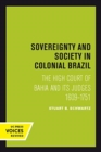 Image for Sovereignty and Society in Colonial Brazil : The High Court of Bahia and Its Judges, 1609-1751