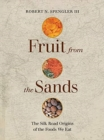 Image for Fruit from the Sands : The Silk Road Origins of the Foods We Eat