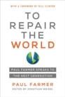 Image for To Repair the World : Paul Farmer Speaks to the Next Generation