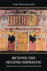 Image for Beyond the Second Sophistic  : adventures in Greek postclassicism
