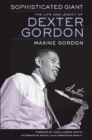 Image for Sophisticated Giant : The Life and Legacy of Dexter Gordon