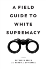 Image for A field guide to white supremacy