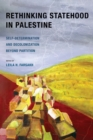 Image for Rethinking statehood in Palestine  : self-determination and decolonization beyond partition