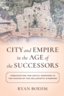Image for City and empire in the age of the successors  : urbanization and social response in the making of the Hellenistic kingdoms