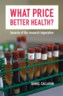 Image for What Price Better Health?: Hazards of the Research Imperative : 9