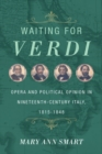Image for Waiting for Verdi: Italian opera and political opinion, 1815-1848