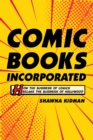 Image for Comic books incorporated: how the business of comics became the business of Hollywood