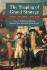 Image for The shaping of grand strategy  : policy, diplomacy, and war