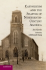 Image for Catholicism and the shaping of 19th century America