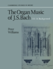 Image for The Organ Music of J. S. Bach : Cambridge Studies in Music